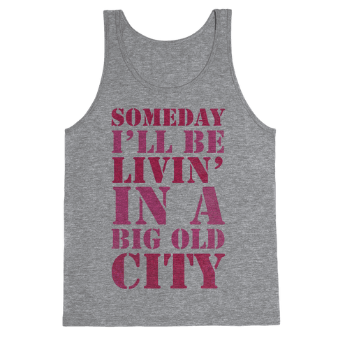 Someday I'll Be Livin' In A Big Old City Tank Top