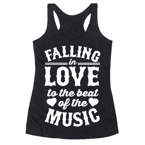 Falling In Love to the Beat of the Music Racerback Tank Top