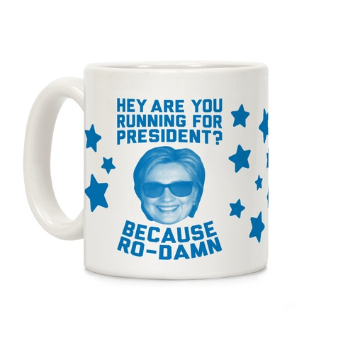 Are You Running For President? Because Ro-Damn Coffee Mug
