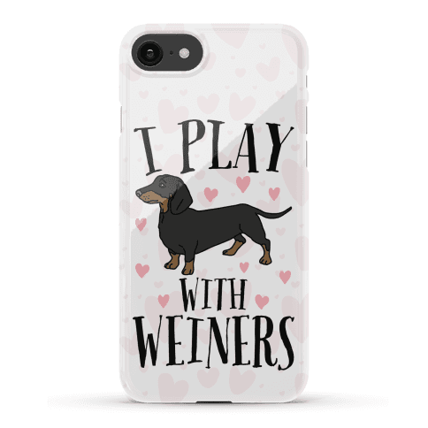 I Play With Weiners  Phone Case