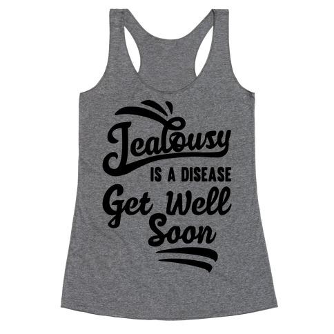 Jealousy Is A Disease Get Well Soon Racerback Tank Top