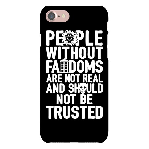 People Without Fandoms Are Not Real And Should Not Be Trusted Phone Case