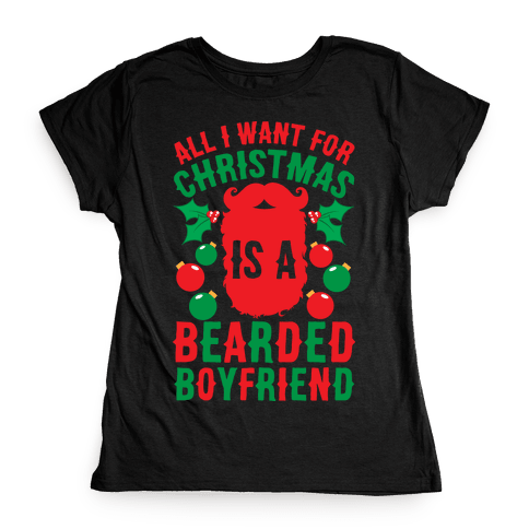 All I Want For Christmas Is A Bearded Boyfriend Womens T-Shirt