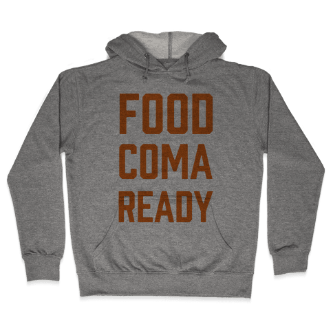 Food Coma Ready Hooded Sweatshirt