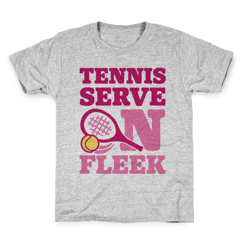 Tennis Serve On Fleek Kids T-Shirt