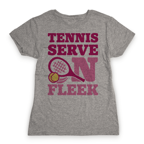 Tennis Serve On Fleek Womens T-Shirt