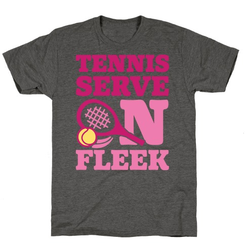 Tennis Serve On Fleek T-Shirt