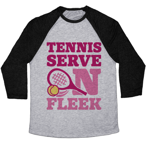 Tennis Serve On Fleek Baseball Tee