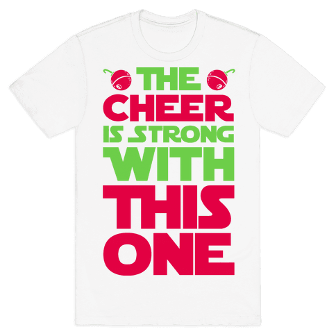 The Cheer is Strong With This One Mens T-Shirt