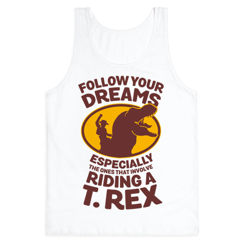 Follow Your Dreams Especially the Ones that Involve Riding a T. Rex Tank Top