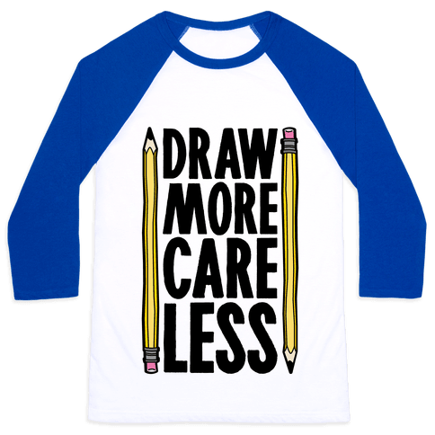 Draw More Care Less Baseball Tee