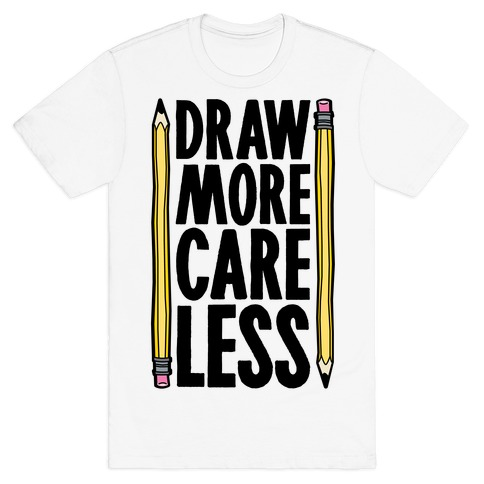 Draw More Care Less Mens T-Shirt