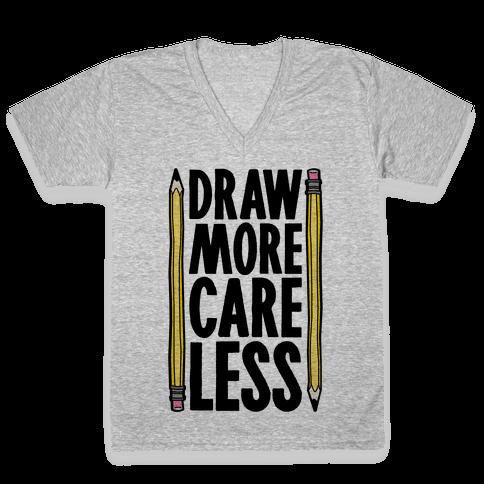 Draw More Care Less V-Neck Tee Shirt