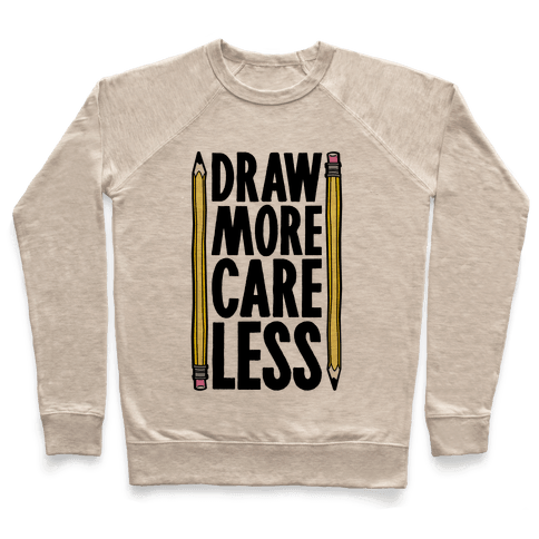 Draw More Care Less Pullover