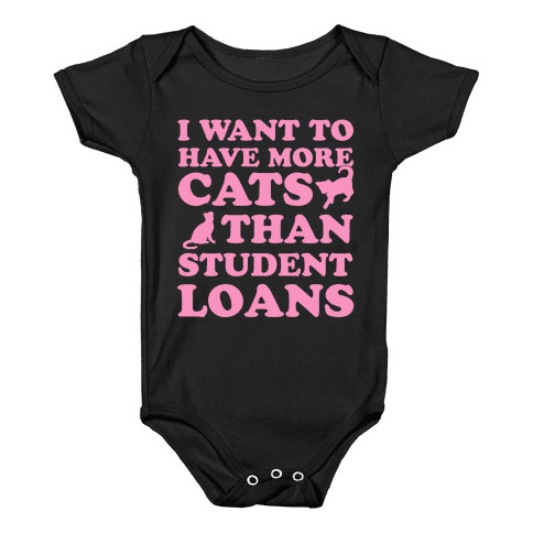I Want More Cats Than Student Loans Baby Onesy
