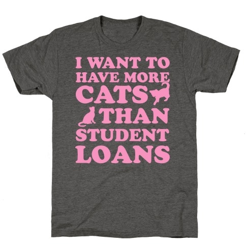 I Want More Cats Than Student Loans T-Shirt