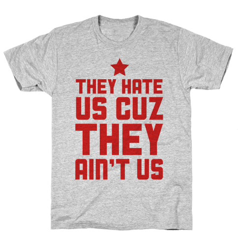 They Hate Us Cuz They Ain't Us Mens T-Shirt