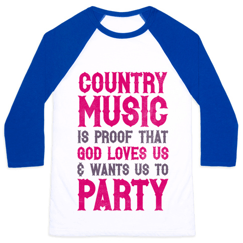Proof That God Loves Us & Wants Us To Party Baseball Tee