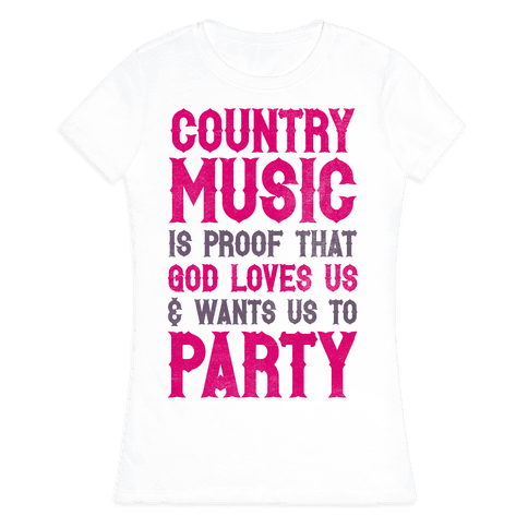 Proof That God Loves Us & Wants Us To Party Womens T-Shirt