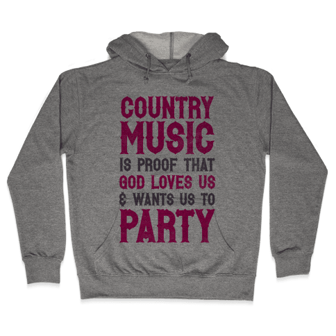 Proof That God Loves Us & Wants Us To Party Hooded Sweatshirt