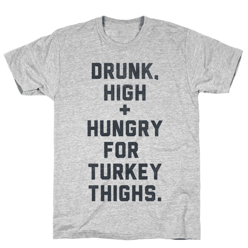 Drunk, High & Hungry (Thanksgiving) Mens T-Shirt
