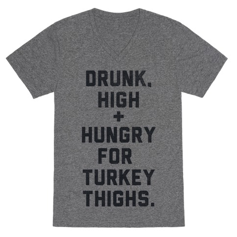 Drunk, High & Hungry (Thanksgiving) V-Neck Tee Shirt