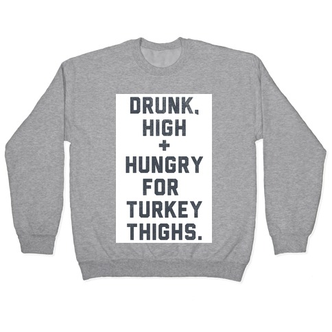 Drunk, High & Hungry (Thanksgiving) Pullover