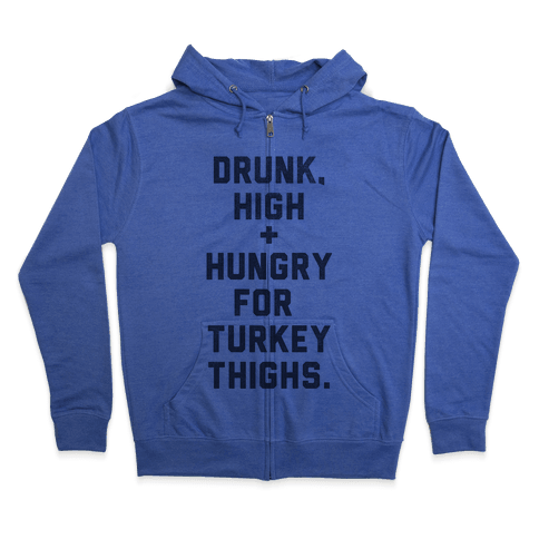Drunk, High & Hungry (Thanksgiving) Zip Hoodie