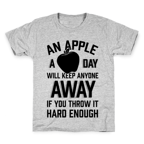 An Apple A Day Will Keep Anyone Away If You Throw It Hard Enough Kids T-Shirt