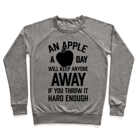 An Apple A Day Will Keep Anyone Away If You Throw It Hard Enough Pullover