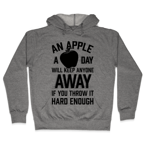 An Apple A Day Will Keep Anyone Away If You Throw It Hard Enough Hooded Sweatshirt