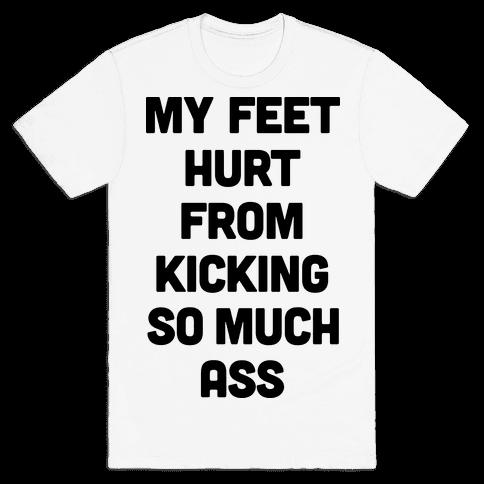 My Feet Hurt From Kicking So Much Ass Mens T-Shirt