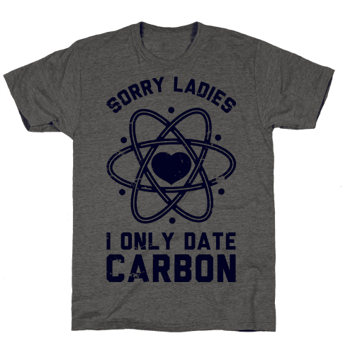 Sorry Ladies I Only Date Carbon
