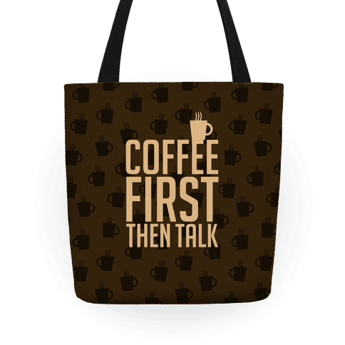 Coffee First Then Talk Tote