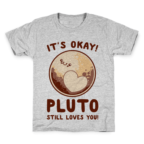 It's Okay Pluto Still Loves You Kids T-Shirt