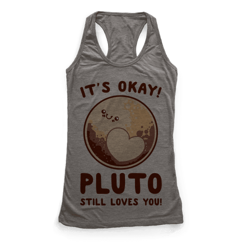 It's Okay Pluto Still Loves You Racerback Tank Top