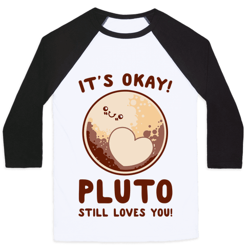 It's Okay Pluto Still Loves You