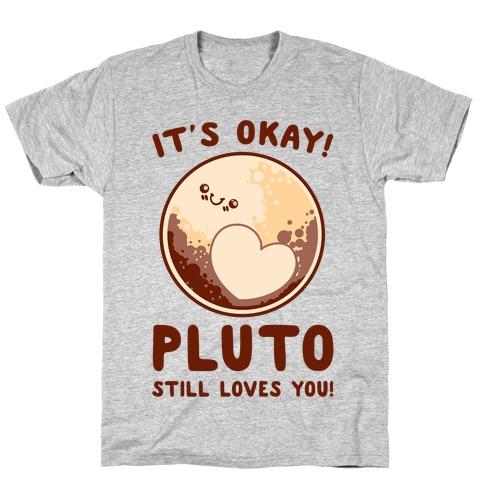 It's Okay Pluto Still Loves You T-Shirt