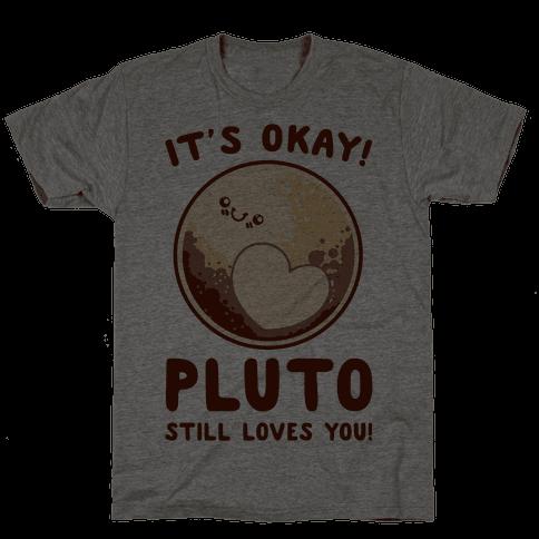 It's Okay Pluto Still Loves You Mens T-Shirt