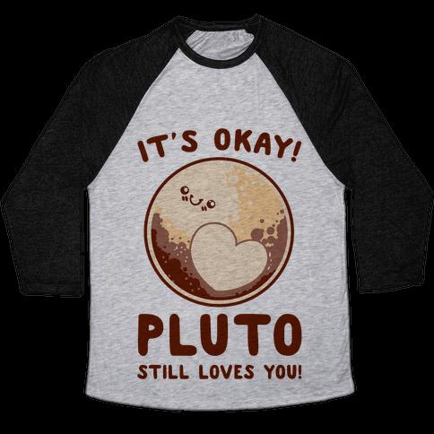 It's Okay Pluto Still Loves You Baseball Tee