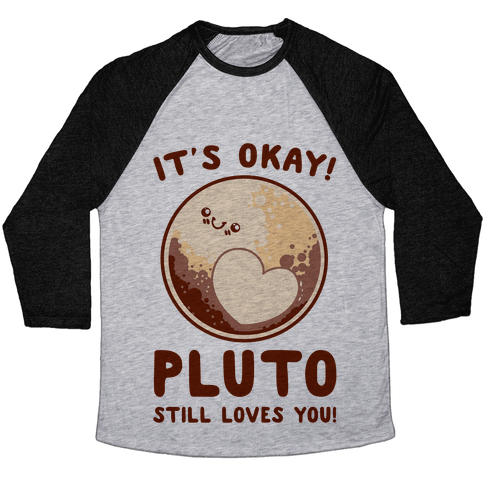 It's Okay Pluto Still Loves You Baseball Tee