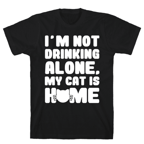 I'm Not Drinking Alone Mens T-Shirt