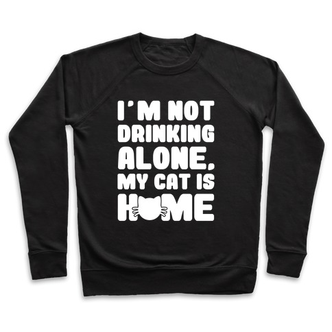 I'm Not Drinking Alone Pullover