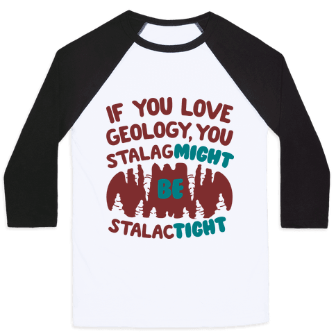 If You Love Geology You Stalag-Might be Stalac-Tight Baseball Tee
