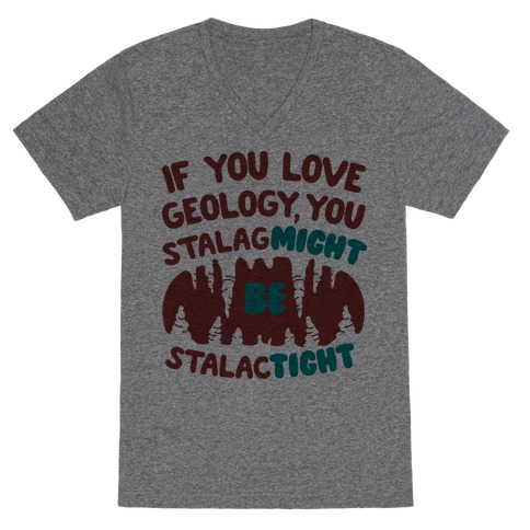 If You Love Geology You Stalag-Might be Stalac-Tight V-Neck Tee Shirt