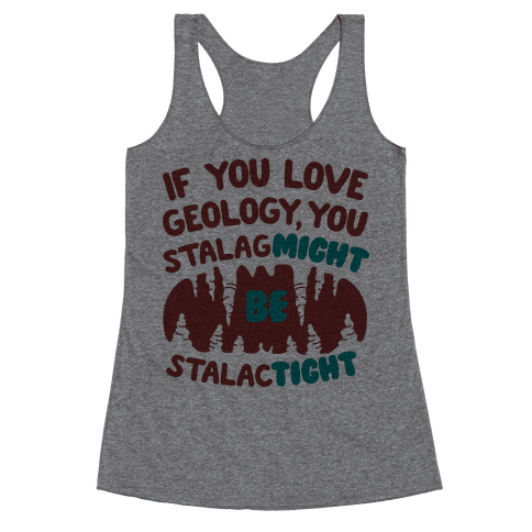 If You Love Geology You Stalag-Might be Stalac-Tight Racerback Tank Top