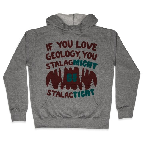 If You Love Geology You Stalag-Might be Stalac-Tight Hooded Sweatshirt