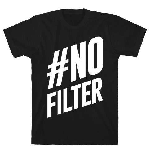 No Filter Mens T-Shirt