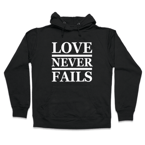 Love Never Fails (White Ink) Hooded Sweatshirt