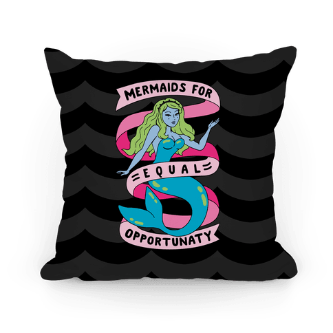 Mermaids For Equal Opportunaty Pillow